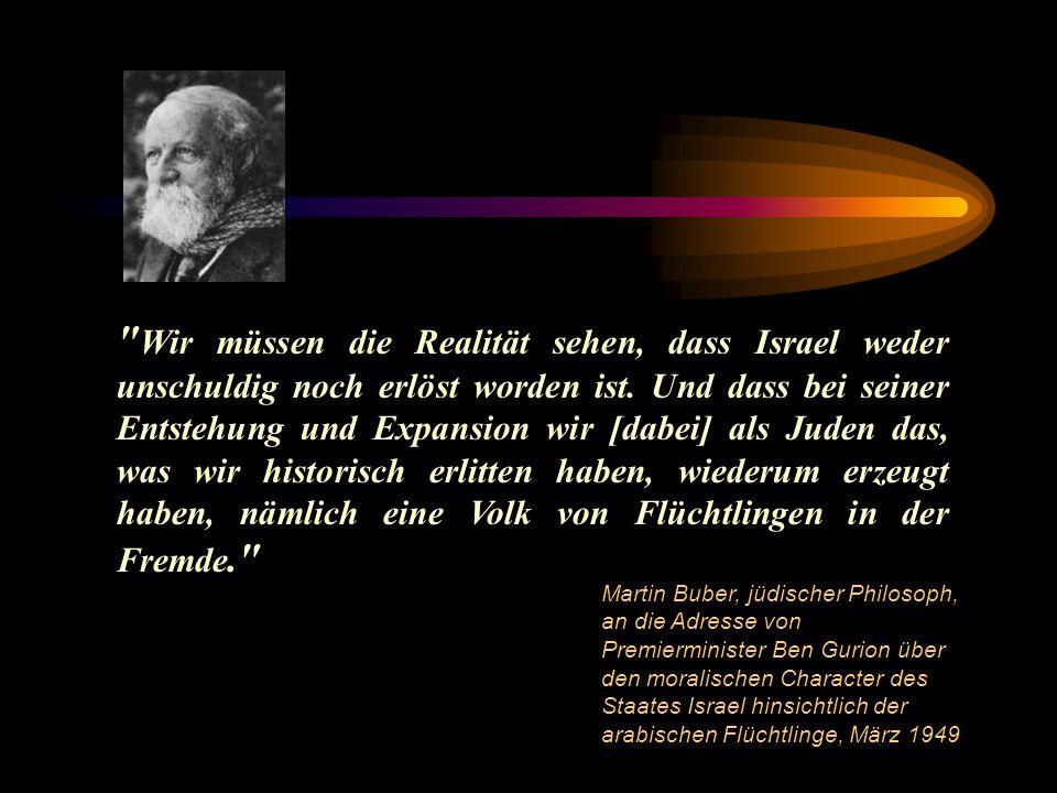 Wir müssen die Realität sehen, dass Israel weder unschuldig noch erlöst worden ist. Und dass bei seiner Entstehung und Expansion wir [dabei] als Juden das, was wir historisch erlitten haben, wiederum erzeugt haben, nämlich eine Volk von Flüchtlingen in der Fremde.